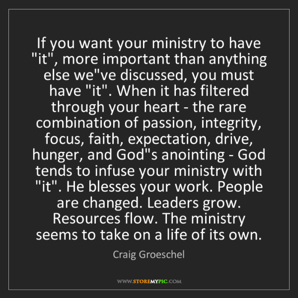 """Craig Groeschel: If you want your ministry to have """"it"""", more important..."""