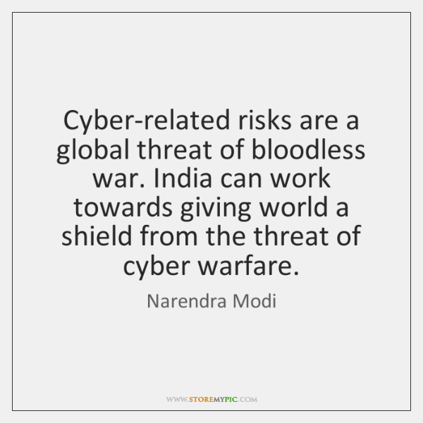 Cyber-related risks are a global threat of bloodless war. India can work ...