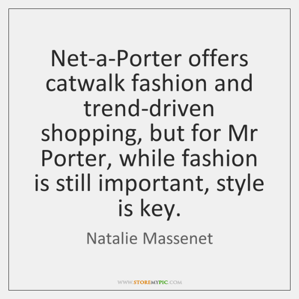 Net-a-Porter offers catwalk fashion and trend-driven shopping, but for Mr Porter, while ...