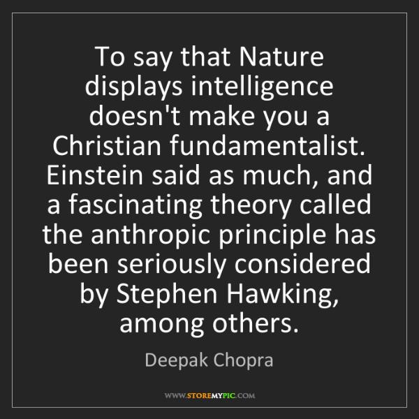 Deepak Chopra: To say that Nature displays intelligence doesn't make...