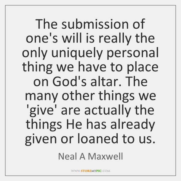 The submission of one's will is really the only uniquely personal thing ...