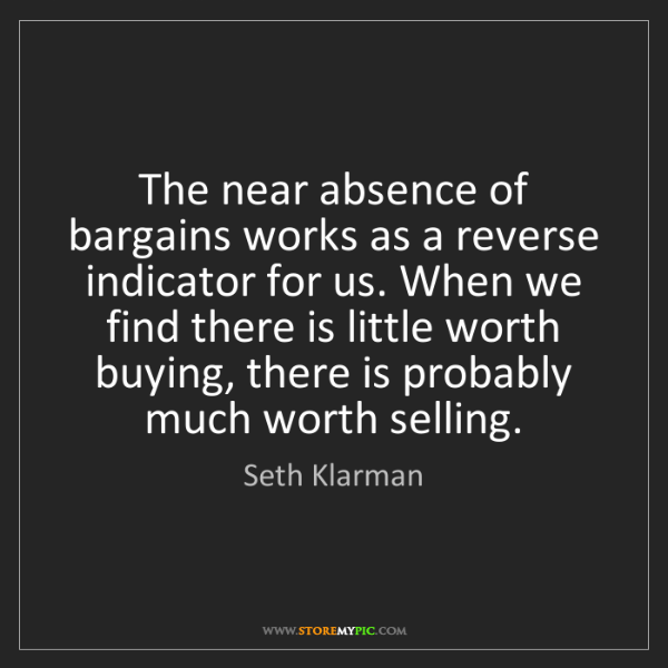 Seth Klarman: The near absence of bargains works as a reverse indicator...