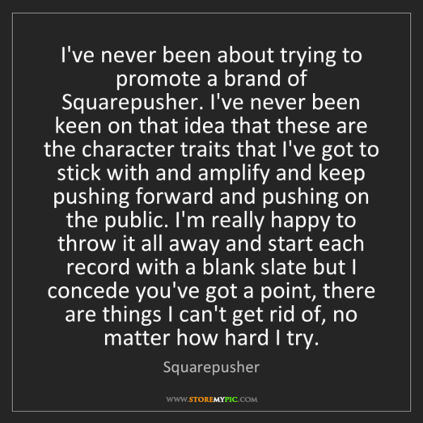 Squarepusher: I've never been about trying to promote a brand of Squarepusher....