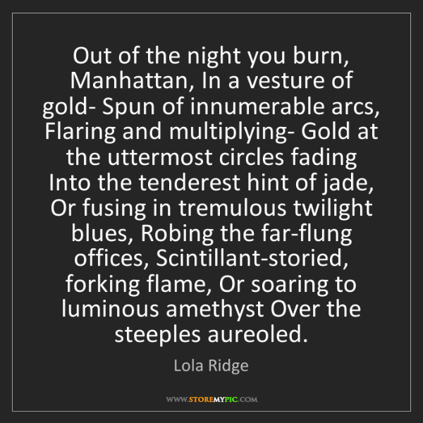 Lola Ridge: Out of the night you burn, Manhattan, In a vesture of...