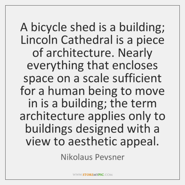 A bicycle shed is a building; Lincoln Cathedral is a piece of ...