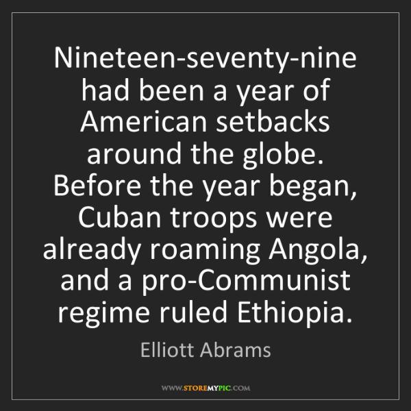 Elliott Abrams: Nineteen-seventy-nine had been a year of American setbacks...