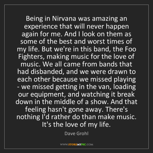 Dave Grohl: Being in Nirvana was amazing an experience that will...