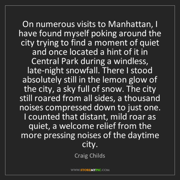 Craig Childs: On numerous visits to Manhattan, I have found myself...