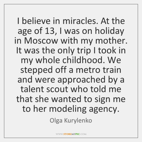 I believe in miracles. At the age of 13, I was on holiday ...