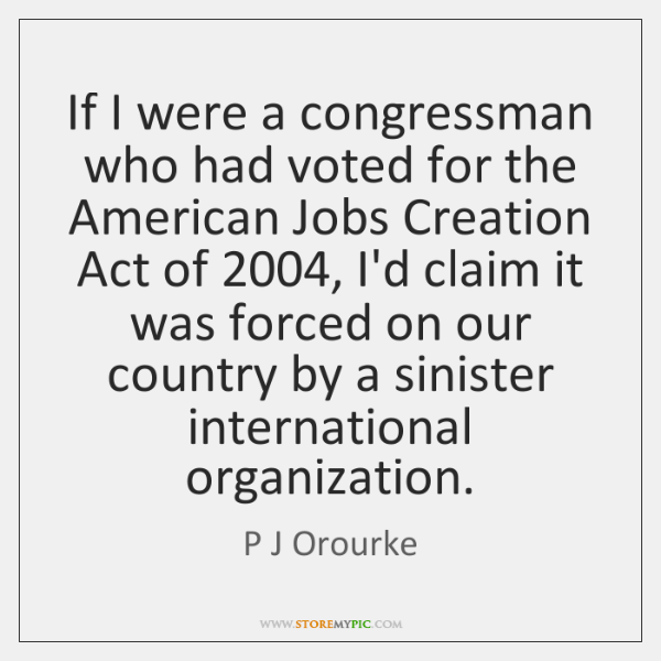 If I were a congressman who had voted for the American Jobs ...