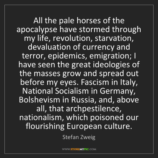 Stefan Zweig: All the pale horses of the apocalypse have stormed through...