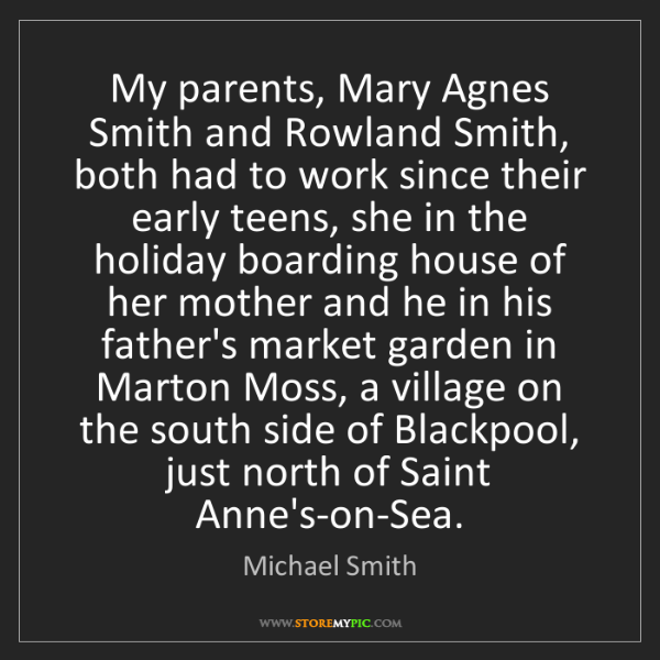 Michael Smith: My parents, Mary Agnes Smith and Rowland Smith, both...