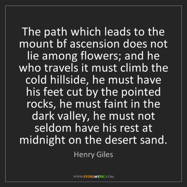 Henry Giles: The path which leads to the mount bf ascension does not...