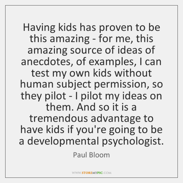 Having kids has proven to be this amazing - for me, this ...