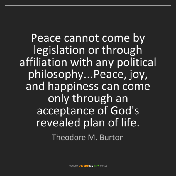 Theodore M. Burton: Peace cannot come by legislation or through affiliation...