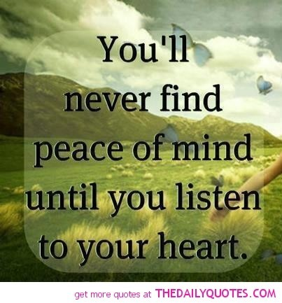 Youll Never Find Peace Of Mind Until You Listen To Your Heart