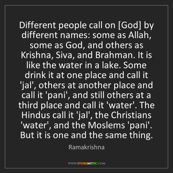Ramakrishna: Different people call on [God] by different names: some...