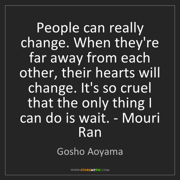 Gosho Aoyama: People can really change. When they're far away from...