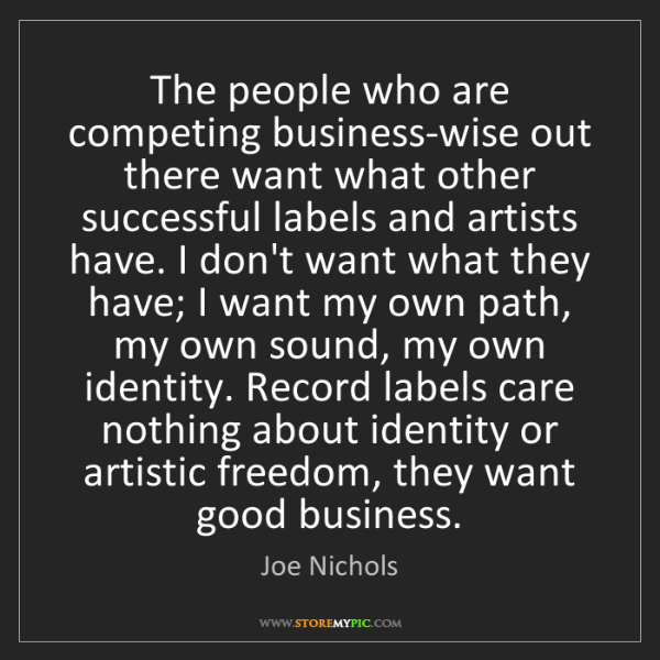 Joe Nichols: The people who are competing business-wise out there...