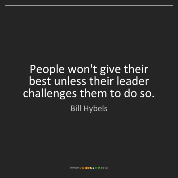 Bill Hybels: People won't give their best unless their leader challenges...