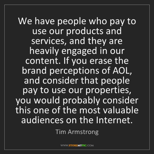 Tim Armstrong: We have people who pay to use our products and services,...