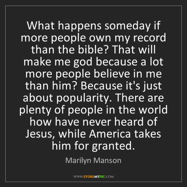 Marilyn Manson: What happens someday if more people own my record than...