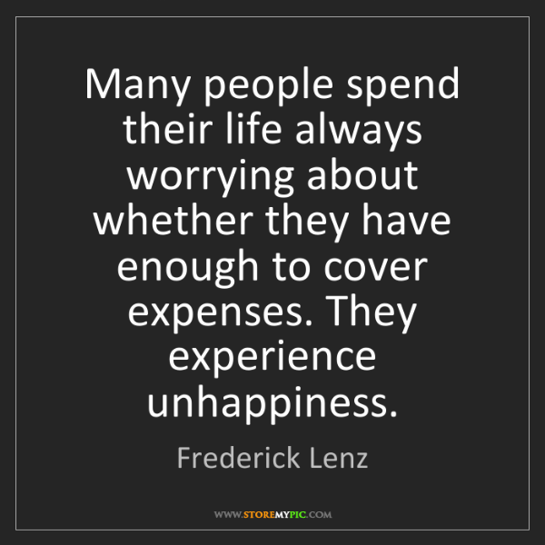 Frederick Lenz: Many people spend their life always worrying about whether...