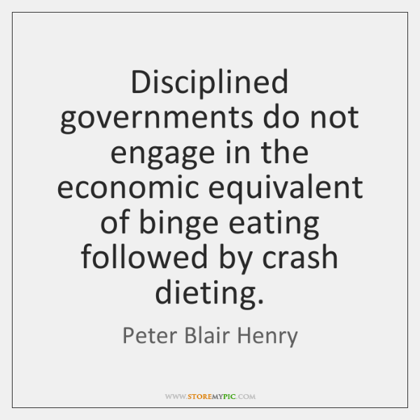 Disciplined governments do not engage in the economic equivalent of binge eating ...