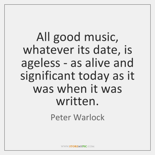 All good music, whatever its date, is ageless - as alive and ...