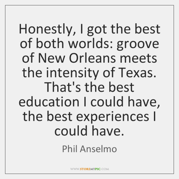 Honestly, I got the best of both worlds: groove of New Orleans ...