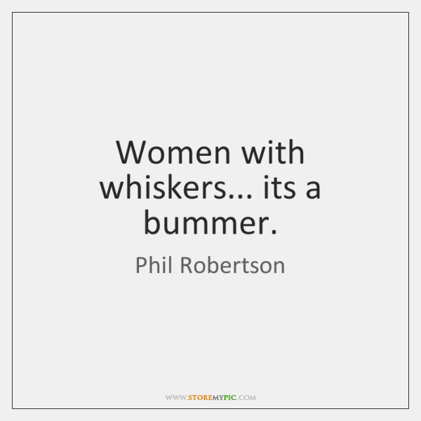 Women with whiskers... its a bummer.