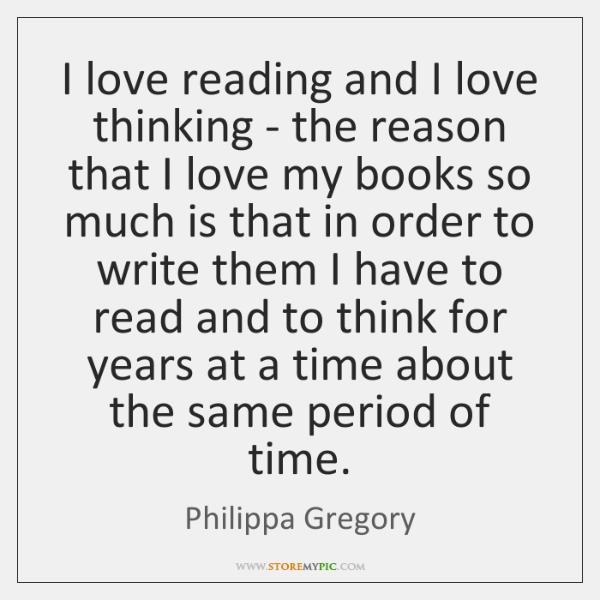 I love reading and I love thinking - the reason that I ...