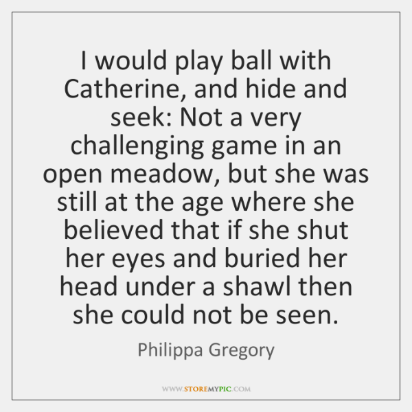I would play ball with Catherine, and hide and seek: Not a ...