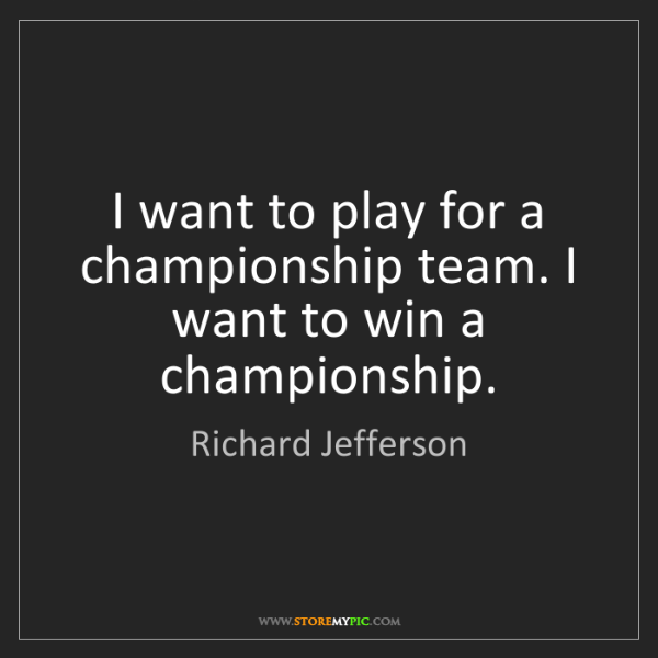 Richard Jefferson: I want to play for a championship team. I want to win...