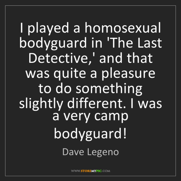 Dave Legeno: I played a homosexual bodyguard in 'The Last Detective,'...