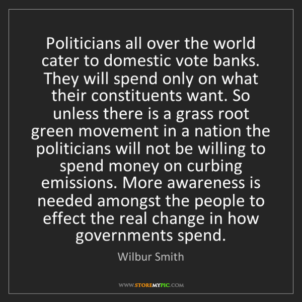 Wilbur Smith: Politicians all over the world cater to domestic vote...