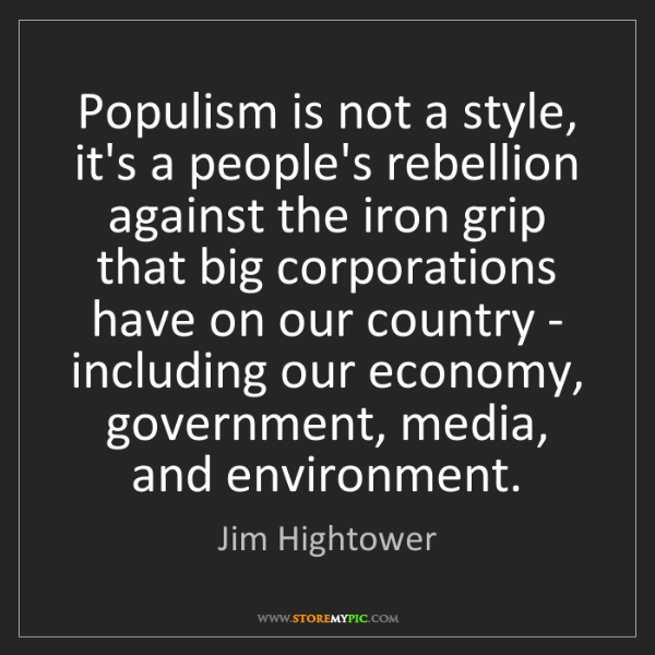 Jim Hightower: Populism is not a style, it's a people's rebellion against...