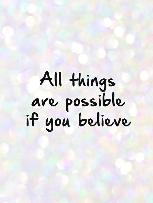 All things are possible if you believe 002