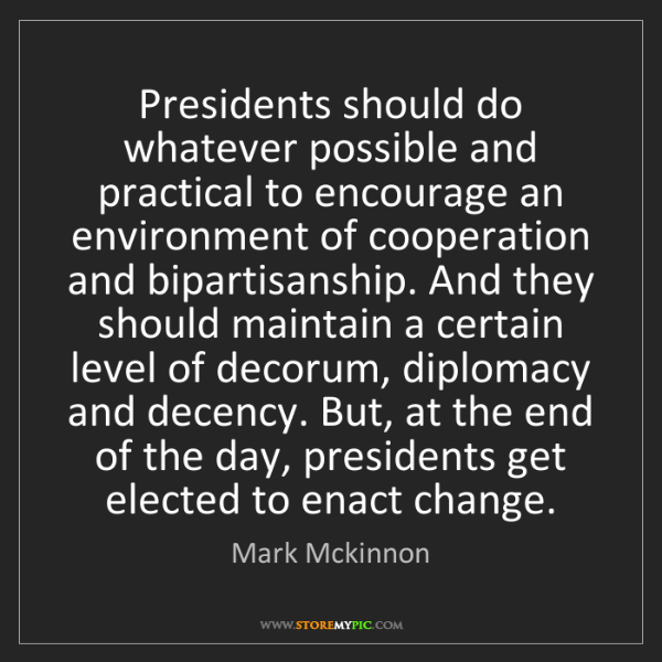 Mark Mckinnon: Presidents should do whatever possible and practical...