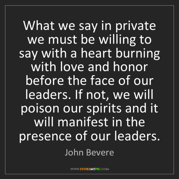 John Bevere: What we say in private we must be willing to say with...