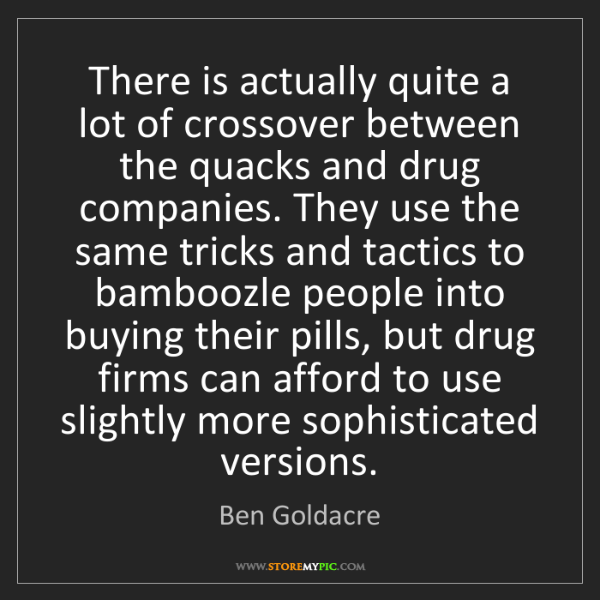 Ben Goldacre: There is actually quite a lot of crossover between the...