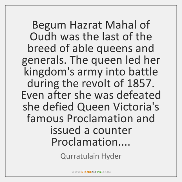 Begum Hazrat Mahal of Oudh was the last of the breed of ...