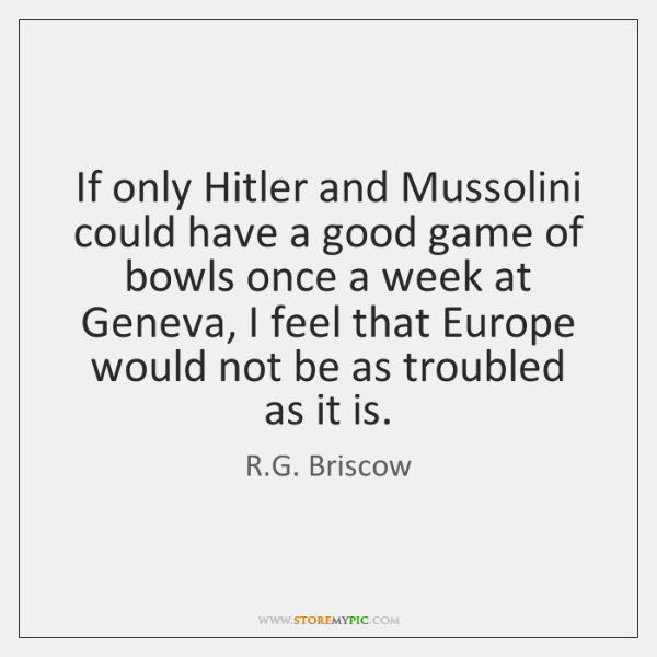 If only Hitler and Mussolini could have a good game of bowls ...