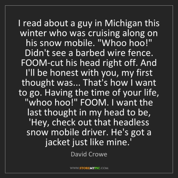 David Crowe: I read about a guy in Michigan this winter who was cruising...