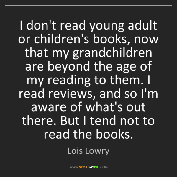 Lois Lowry: I don't read young adult or children's books, now that...