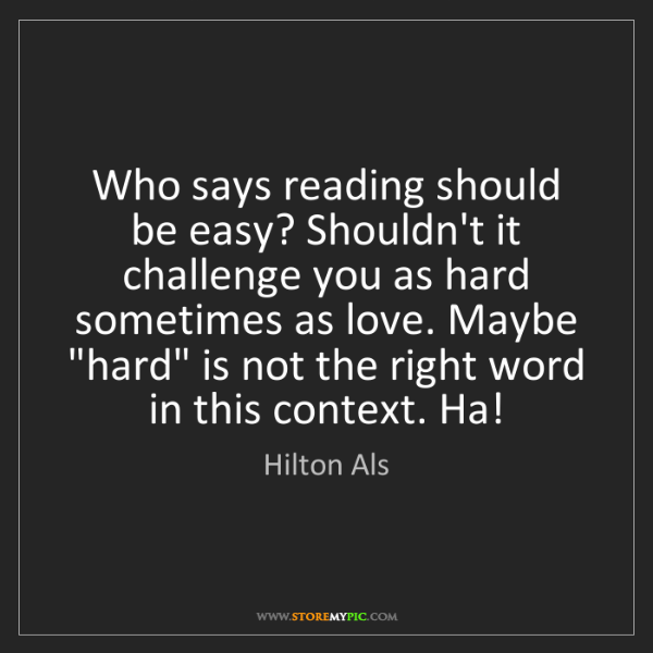 Hilton Als: Who says reading should be easy? Shouldn't it challenge...
