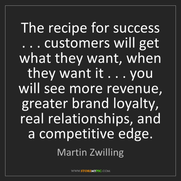Martin Zwilling: The recipe for success . . . customers will get what...
