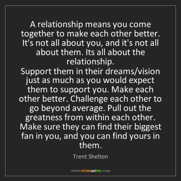 Trent Shelton: A relationship means you come together to make each other...