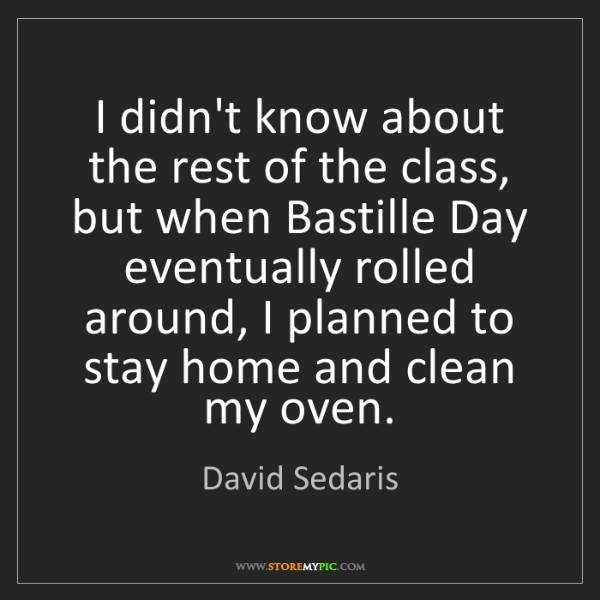 David Sedaris: I didn't know about the rest of the class, but when Bastille...