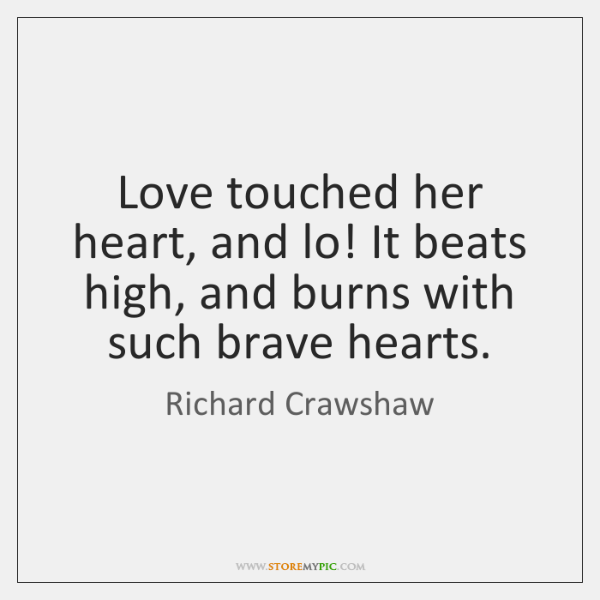 Love touched her heart, and lo! It beats high, and burns with ...
